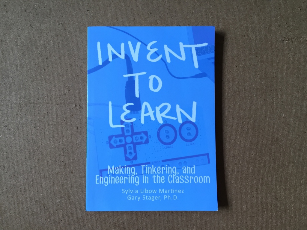 Photo of book Invent to Learn by Sylvia Libow Martinez and Gary Stager Ph.D.